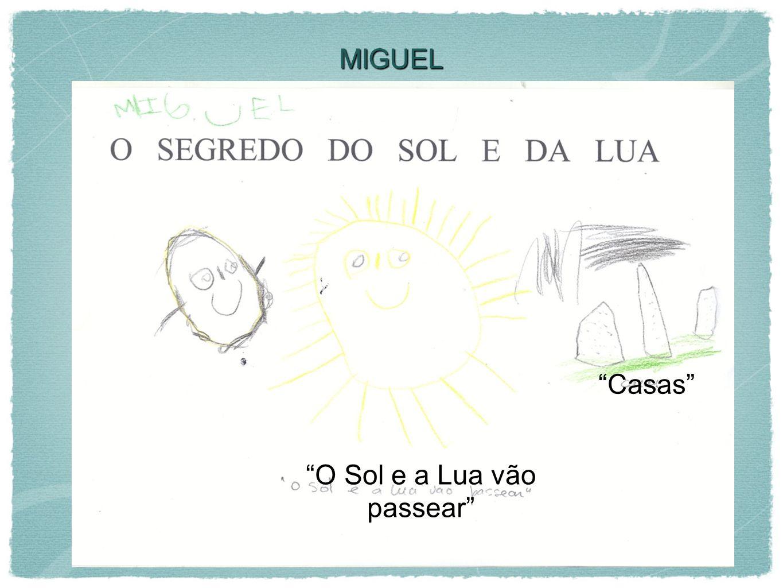 MIGUEL O Sol e a Lua vão passear Casas