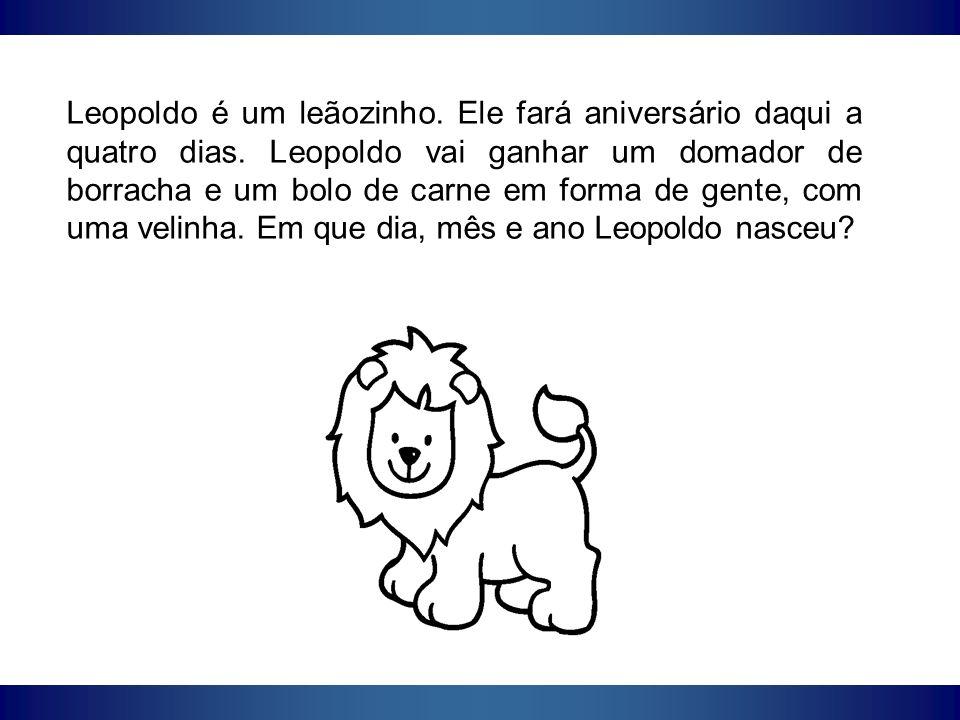 Leopoldo é um leãozinho. Ele fará aniversário daqui a quatro dias. Leopoldo vai ganhar um domador de borracha e um bolo de carne em forma de gente, co