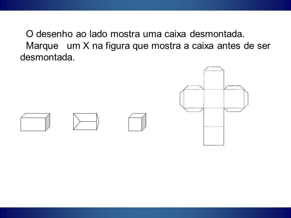 O desenho ao lado mostra uma caixa desmontada. Marque um X na figura que mostra a caixa antes de ser desmontada.