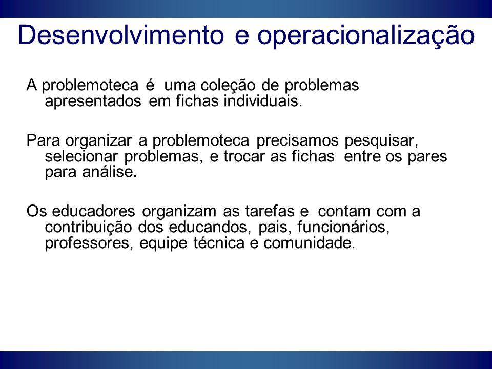Desenvolvimento e operacionalização A problemoteca é uma coleção de problemas apresentados em fichas individuais. Para organizar a problemoteca precis