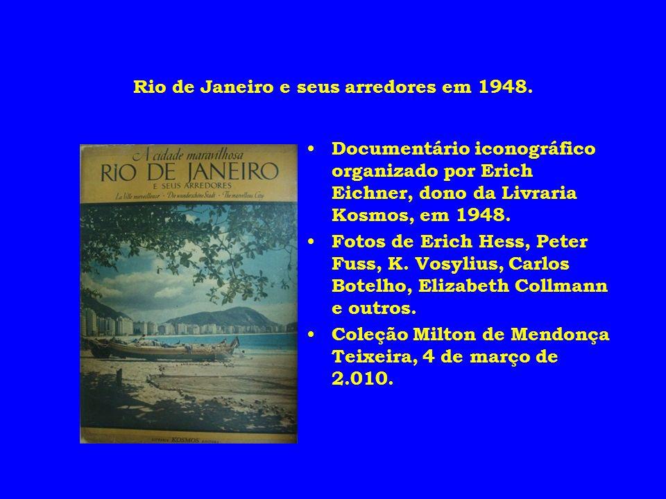 Rio de Janeiro e seus arredores em 1948. Documentário iconográfico organizado por Erich Eichner, dono da Livraria Kosmos, em 1948. Fotos de Erich Hess