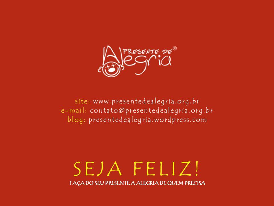 FAÇA DO SEU PRESENTE A ALEGRIA DE QUEM PRECISA