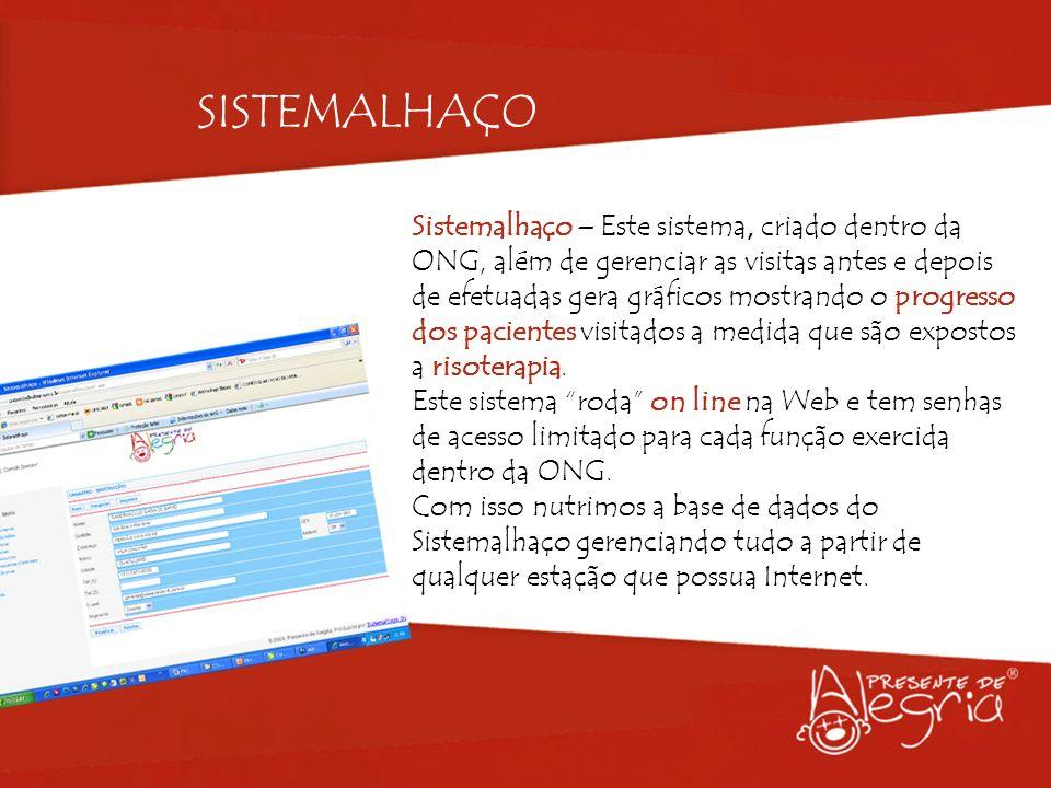 Sistemalhaço – Este sistema, criado dentro da ONG, além de gerenciar as visitas antes e depois de efetuadas gera gráficos mostrando o progresso dos pa