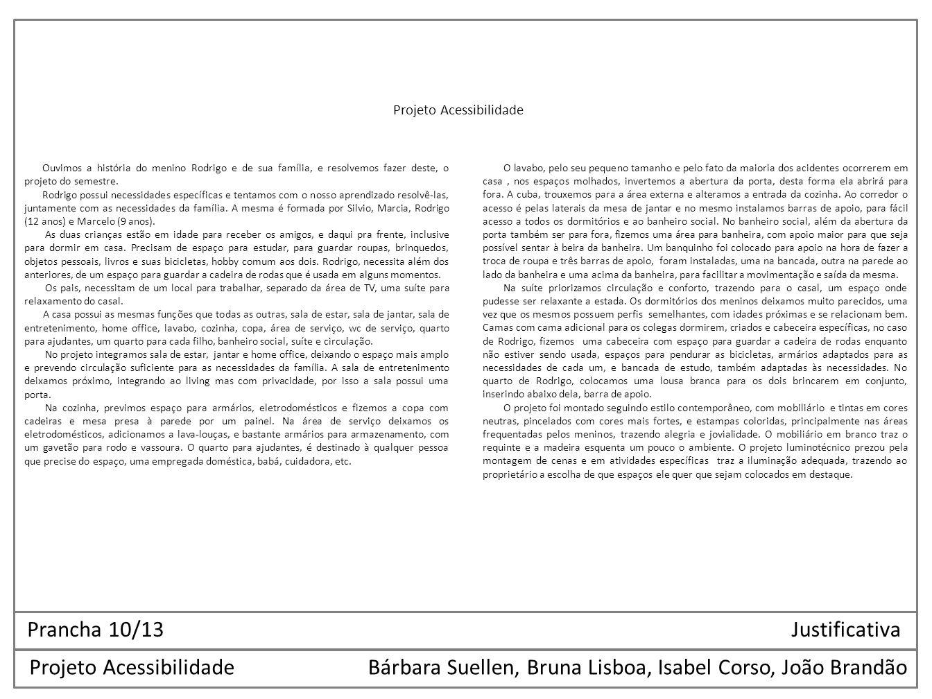 Projeto AcessibilidadeBárbara Suellen, Bruna Lisboa, Isabel Corso, João Brandão Ouvimos a história do menino Rodrigo e de sua família, e resolvemos fa