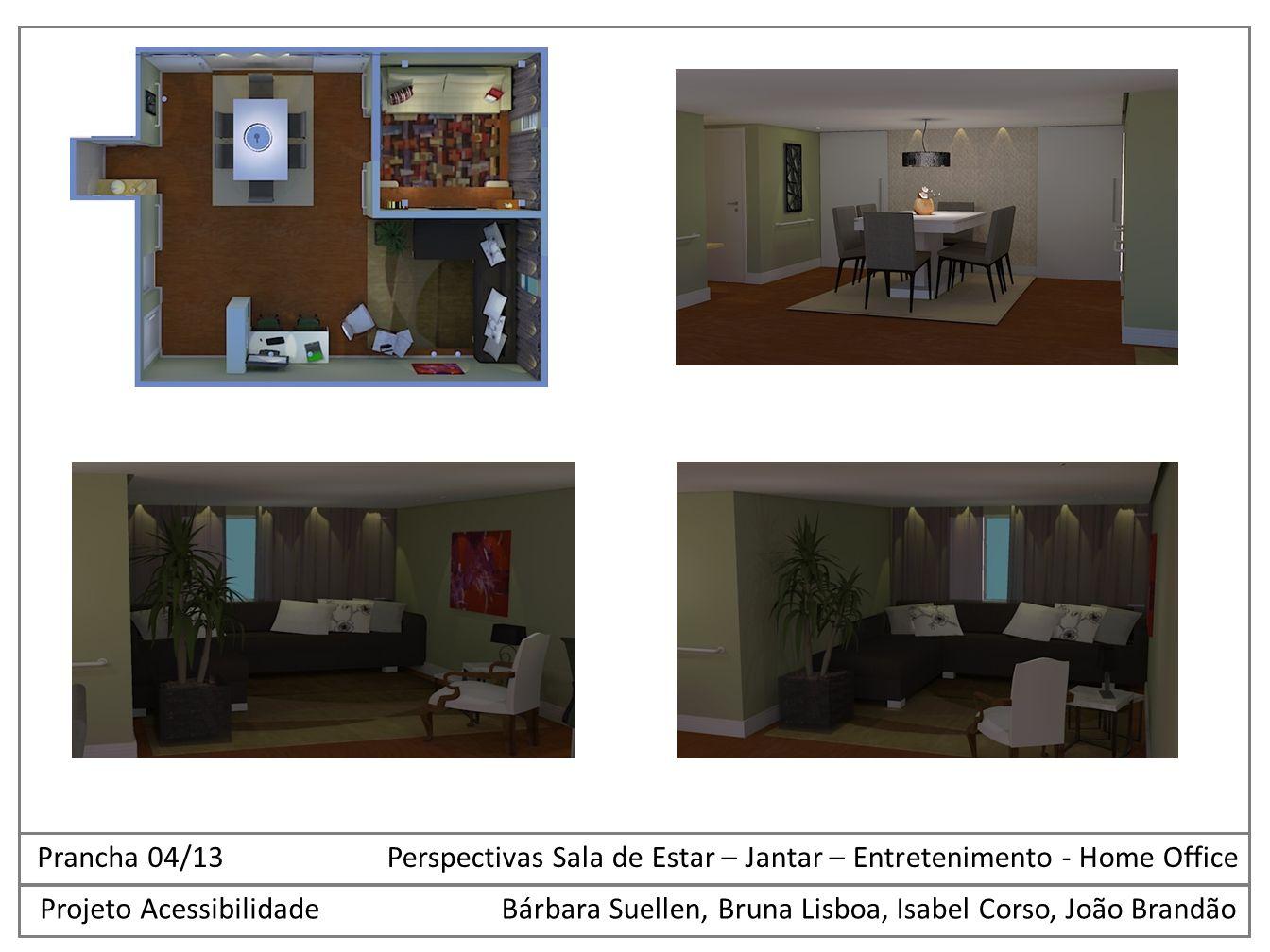 Projeto AcessibilidadeBárbara Suellen, Bruna Lisboa, Isabel Corso, João Brandão Prancha 04/13 Perspectivas Sala de Estar – Jantar – Entretenimento - H