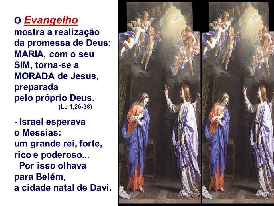 O Evangelho mostra a realização da promessa de Deus: MARIA, com o seu SIM, torna-se a MORADA de Jesus, preparada pelo próprio Deus.