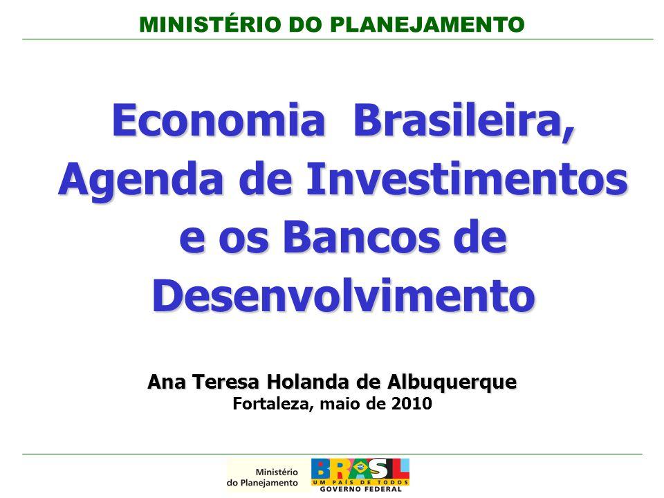 MINISTÉRIO DO PLANEJAMENTO 1 / 42 Economia Brasileira, Agenda de Investimentos e os Bancos de Desenvolvimento Ana Teresa Holanda de Albuquerque Fortal