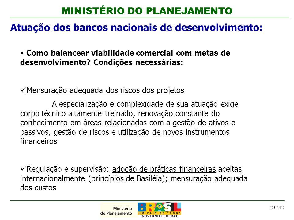 MINISTÉRIO DO PLANEJAMENTO 23 / 42 Como balancear viabilidade comercial com metas de desenvolvimento? Condições necessárias: Mensuração adequada dos r