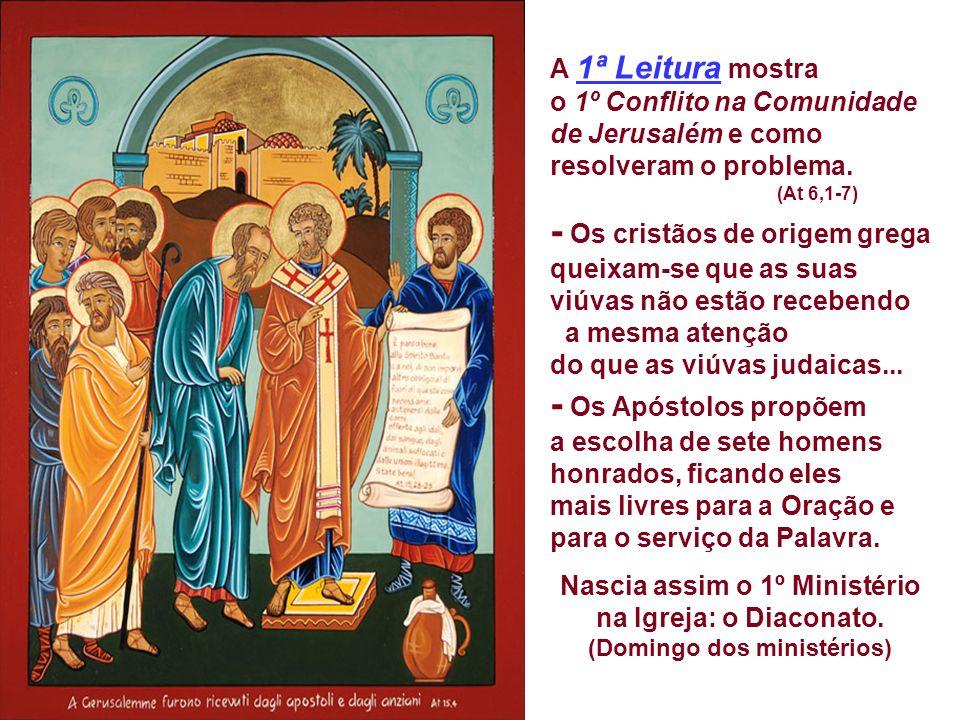 A 1ª Leitura mostra o 1º Conflito na Comunidade de Jerusalém e como resolveram o problema.