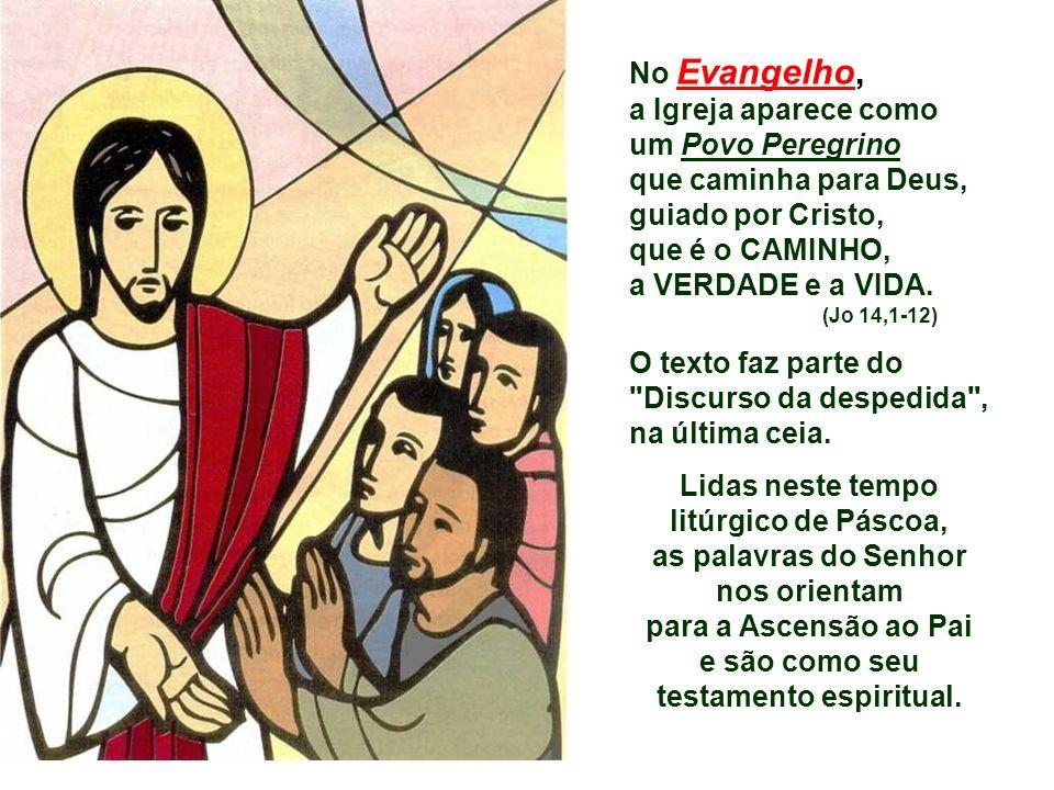 No Evangelho, a Igreja aparece como um Povo Peregrino que caminha para Deus, guiado por Cristo, que é o CAMINHO, a VERDADE e a VIDA.