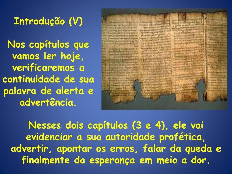 Introdução (V) Nos capítulos que vamos ler hoje, verificaremos a continuidade de sua palavra de alerta e advertência. Nesses dois capítulos (3 e 4), e
