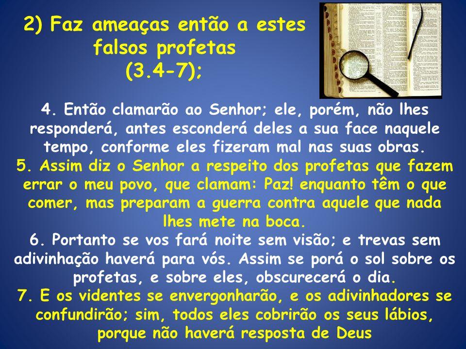 4. Então clamarão ao Senhor; ele, porém, não lhes responderá, antes esconderá deles a sua face naquele tempo, conforme eles fizeram mal nas suas obras
