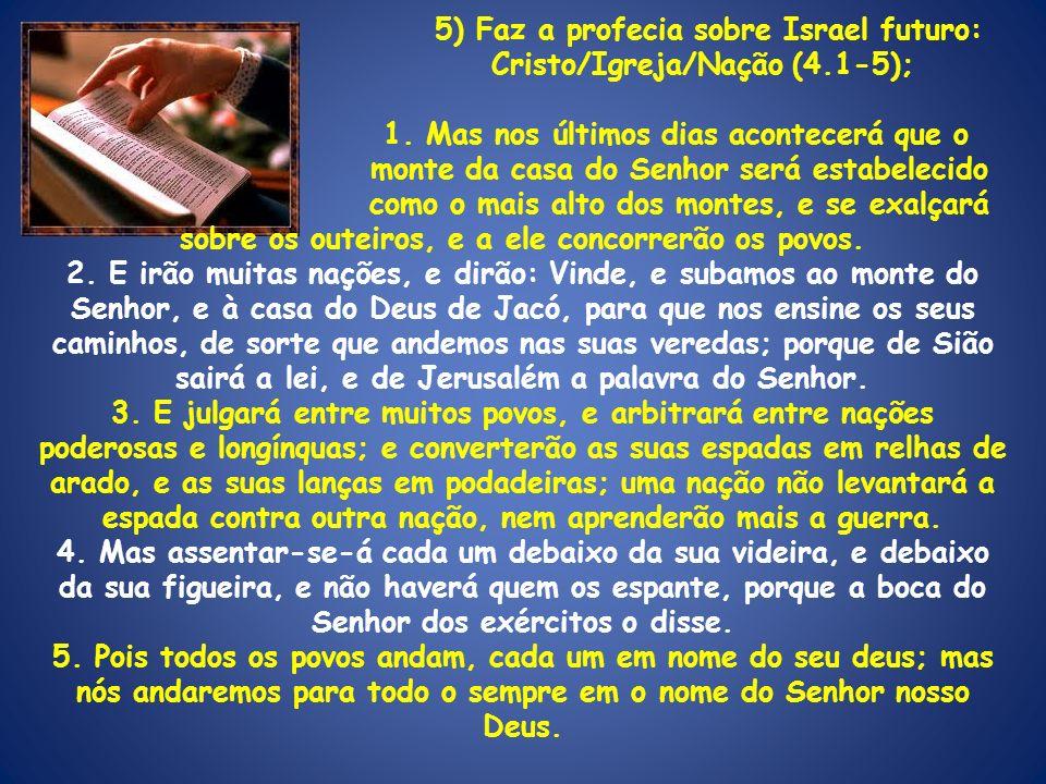 5) Faz a profecia sobre Israel futuro: Cristo/Igreja/Nação (4.1-5); 1. Mas nos últimos dias acontecerá que o monte da casa do Senhor será estabelecido