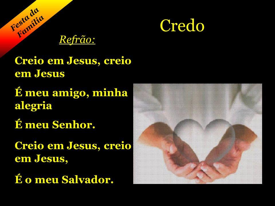 Refrão: Creio em Jesus, creio em Jesus É meu amigo, minha alegria É meu Senhor.
