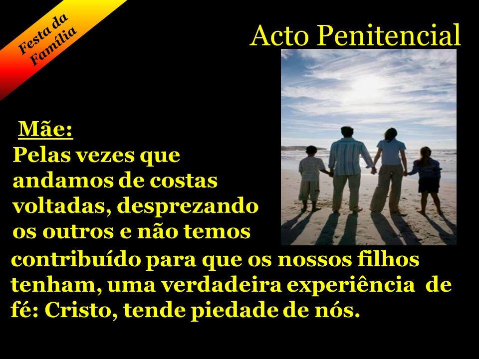 Acto Penitencial Filho: Pelas vezes que temos sido egoístas e temos desobedecido aos nossos pais, avós, professores e catequistas: Senhor, tende piedade de nós.