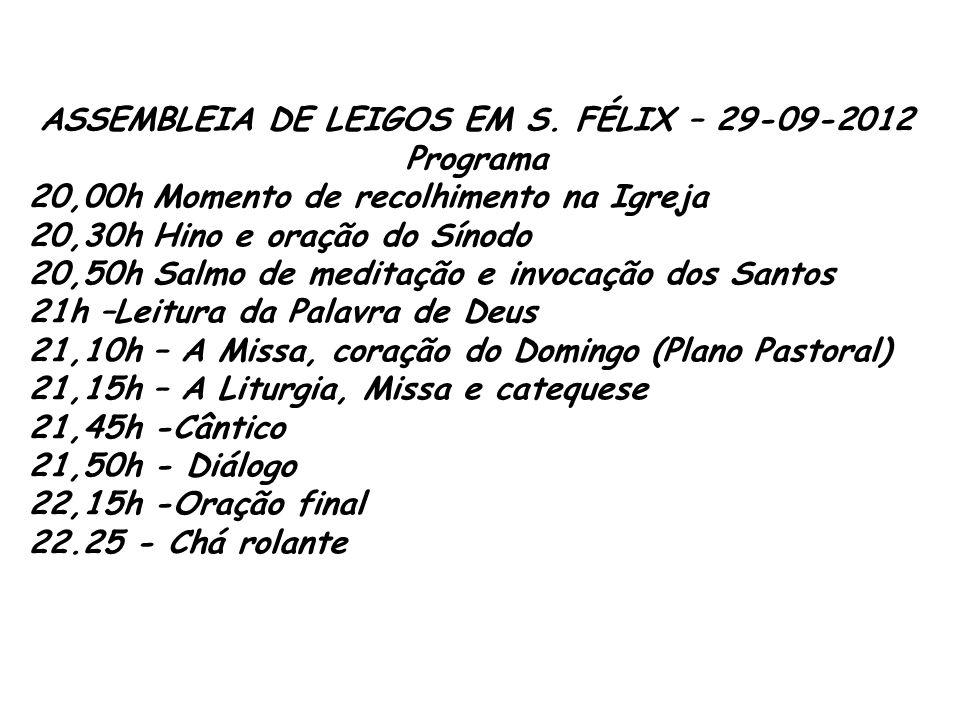 ASSEMBLEIA DE LEIGOS EM S. FÉLIX – 29-09-2012 Programa 20,00h Momento de recolhimento na Igreja 20,30h Hino e oração do Sínodo 20,50h Salmo de meditaç