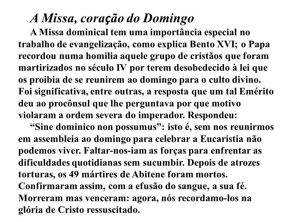A Missa, cora ç ão do Domingo A Missa dominical tem uma importância especial no trabalho de evangelização, como explica Bento XVI; o Papa recordou num