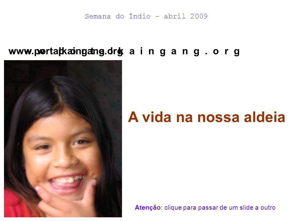 Semana do Índio – abril 2009 A vida na nossa aldeia w w w.