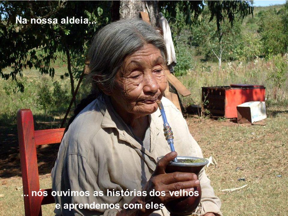 Na nossa aldeia...... nós ouvimos as histórias dos velhos e aprendemos com eles