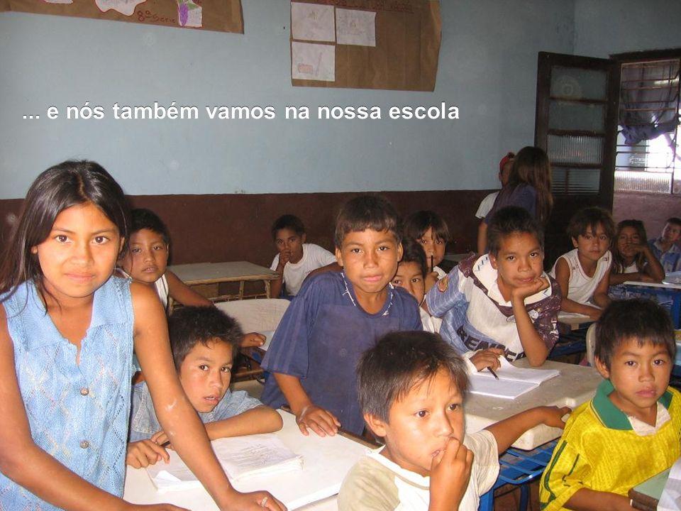 ... e nós também vamos na nossa escola