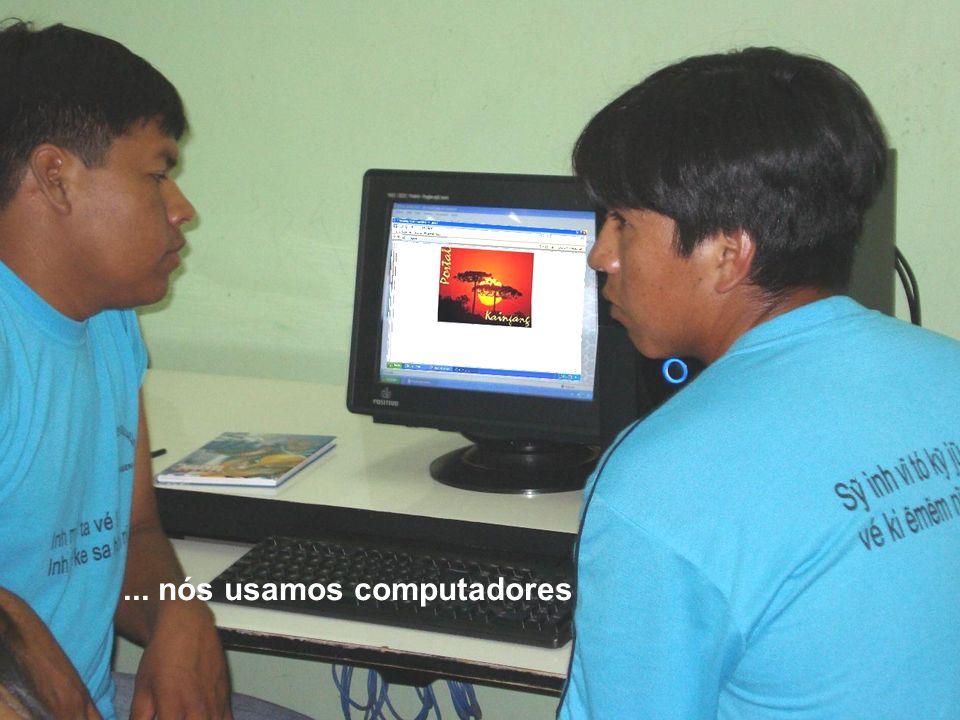 Na nossa aldeia...... nós usamos computadores