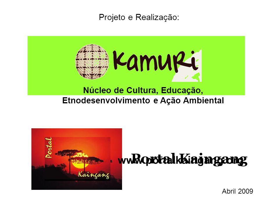 Núcleo de Cultura, Educação, Etnodesenvolvimento e Ação Ambiental Portal Kaingang www.portalkaingang.org Projeto e Realização: Abril 2009