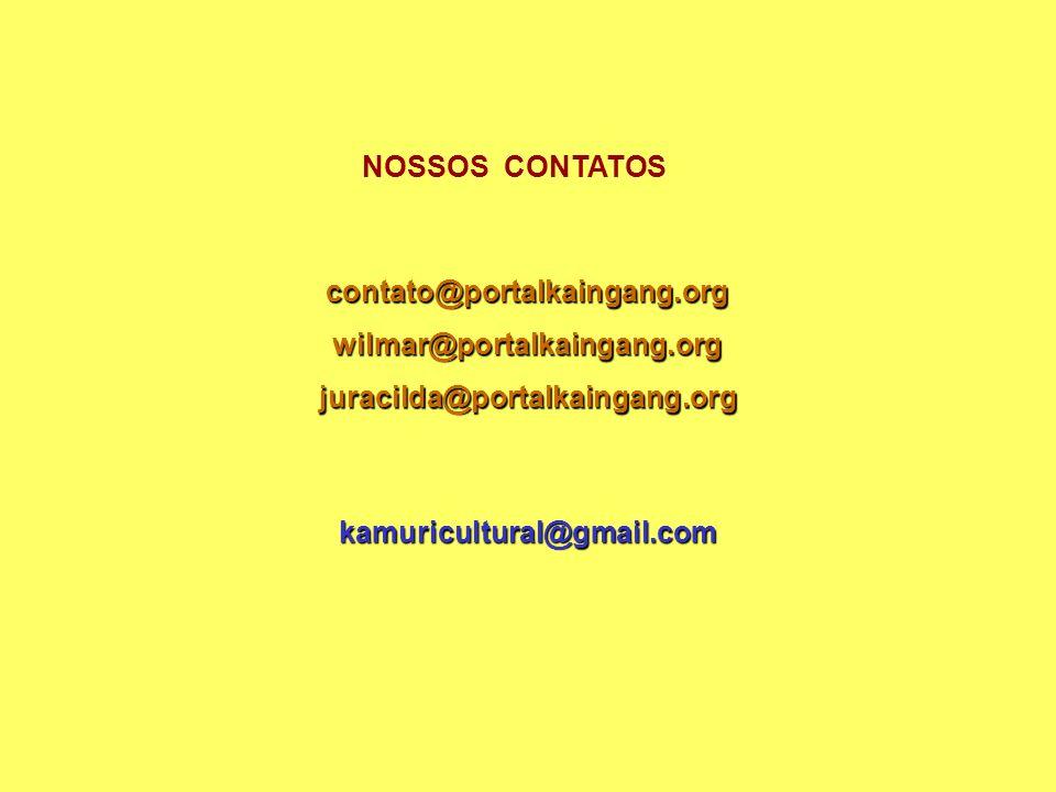 NOSSOS CONTATOS contato@portalkaingang.orgwilmar@portalkaingang.orgjuracilda@portalkaingang.org kamuricultural@gmail.com