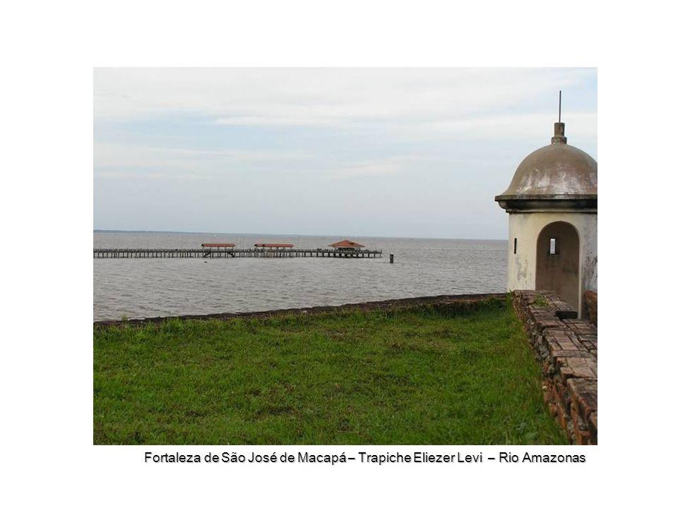 Fortaleza de São José de Macapá – Trapiche Eliezer Levi – Rio Amazonas