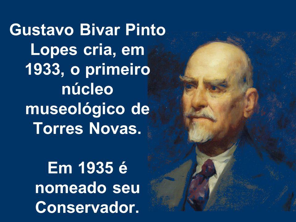 Gustavo Bivar Pinto Lopes cria, em 1933, o primeiro núcleo museológico de Torres Novas. Em 1935 é nomeado seu Conservador.