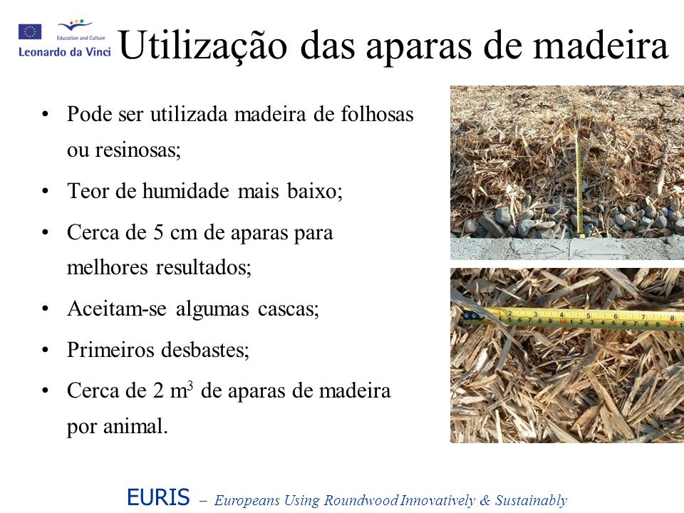 Utilização das aparas de madeira Pode ser utilizada madeira de folhosas ou resinosas; Teor de humidade mais baixo; Cerca de 5 cm de aparas para melhor