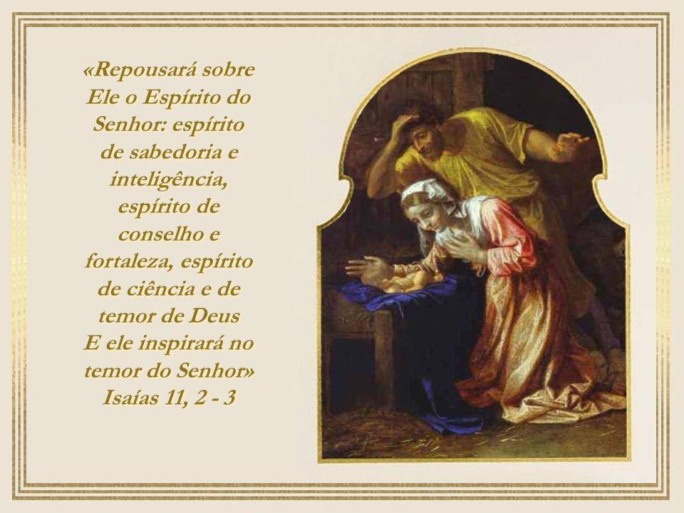 «Repousará sobre Ele o Espírito do Senhor: espírito de sabedoria e inteligência, espírito de conselho e fortaleza, espírito de ciência e de temor de Deus E ele inspirará no temor do Senhor» Isaías 11, 2 - 3 «Repousará sobre Ele o Espírito do Senhor: espírito de sabedoria e inteligência, espírito de conselho e fortaleza, espírito de ciência e de temor de Deus E ele inspirará no temor do Senhor» Isaías 11, 2 - 3