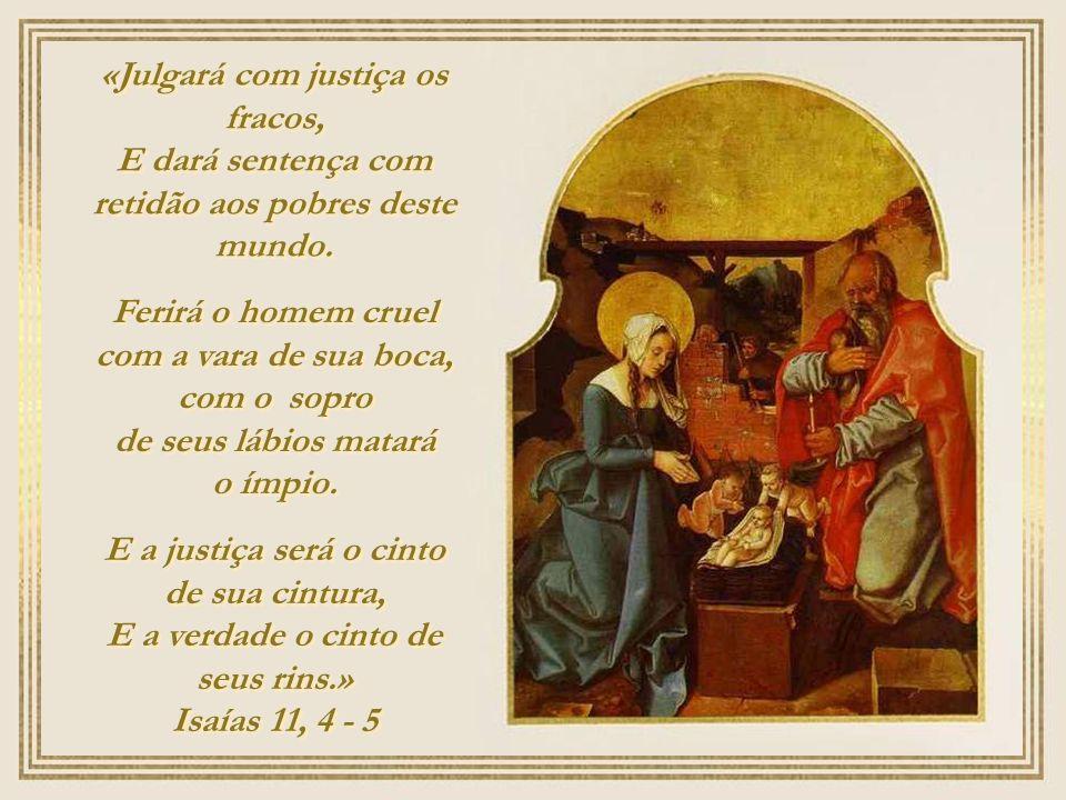 «Julgará com justiça os fracos, E dará sentença com retidão aos pobres deste mundo.