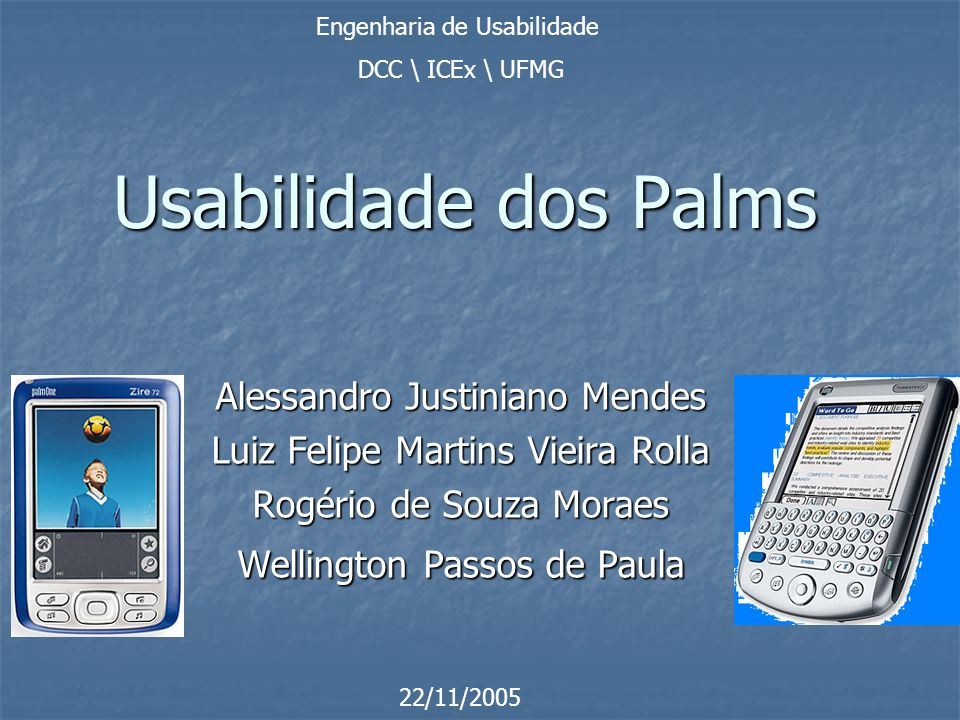 Usabilidade dos Palms Alessandro Justiniano Mendes Luiz Felipe Martins Vieira Rolla Rogério de Souza Moraes Wellington Passos de Paula Engenharia de U