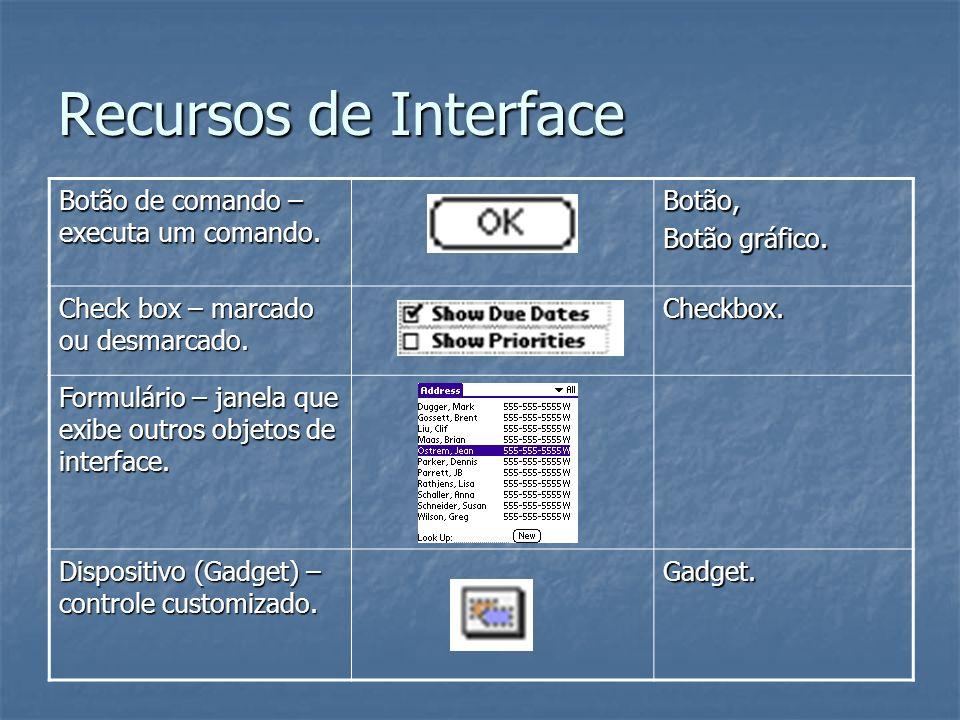 Recursos de Interface Botão de comando – executa um comando. Botão, Botão gráfico. Check box – marcado ou desmarcado. Checkbox. Formulário – janela qu