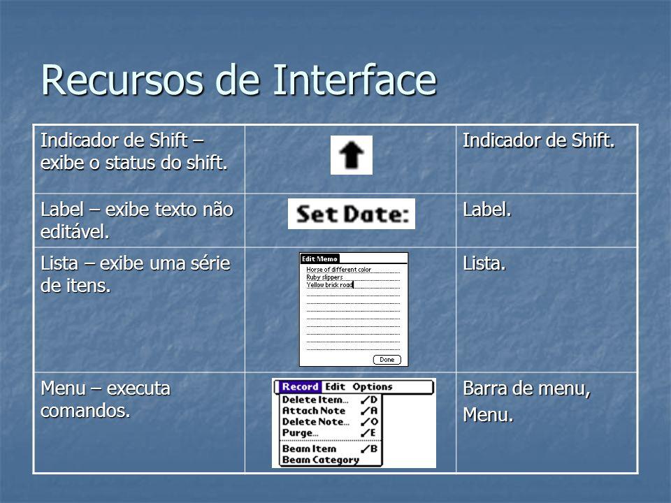 Recursos de Interface Indicador de Shift – exibe o status do shift. Indicador de Shift. Label – exibe texto não editável. Label. Lista – exibe uma sér