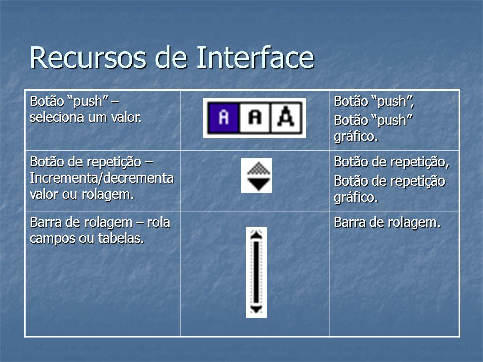 Recursos de Interface Botão push – seleciona um valor. Botão push, Botão push gráfico. Botão de repetição – Incrementa/decrementa valor ou rolagem. Bo