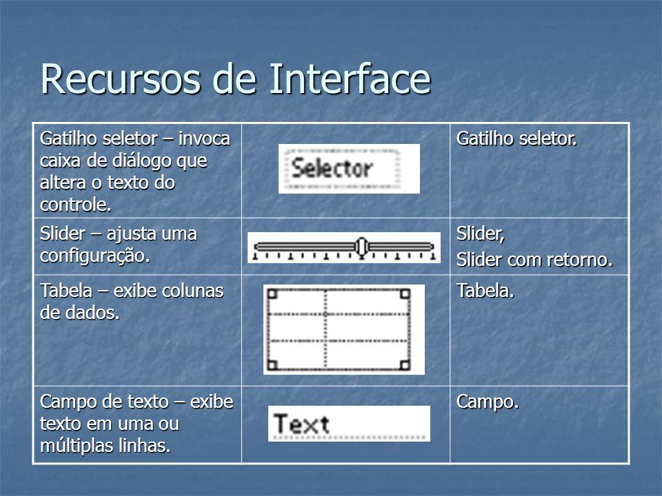 Recursos de Interface Gatilho seletor – invoca caixa de diálogo que altera o texto do controle. Gatilho seletor. Slider – ajusta uma configuração. Sli