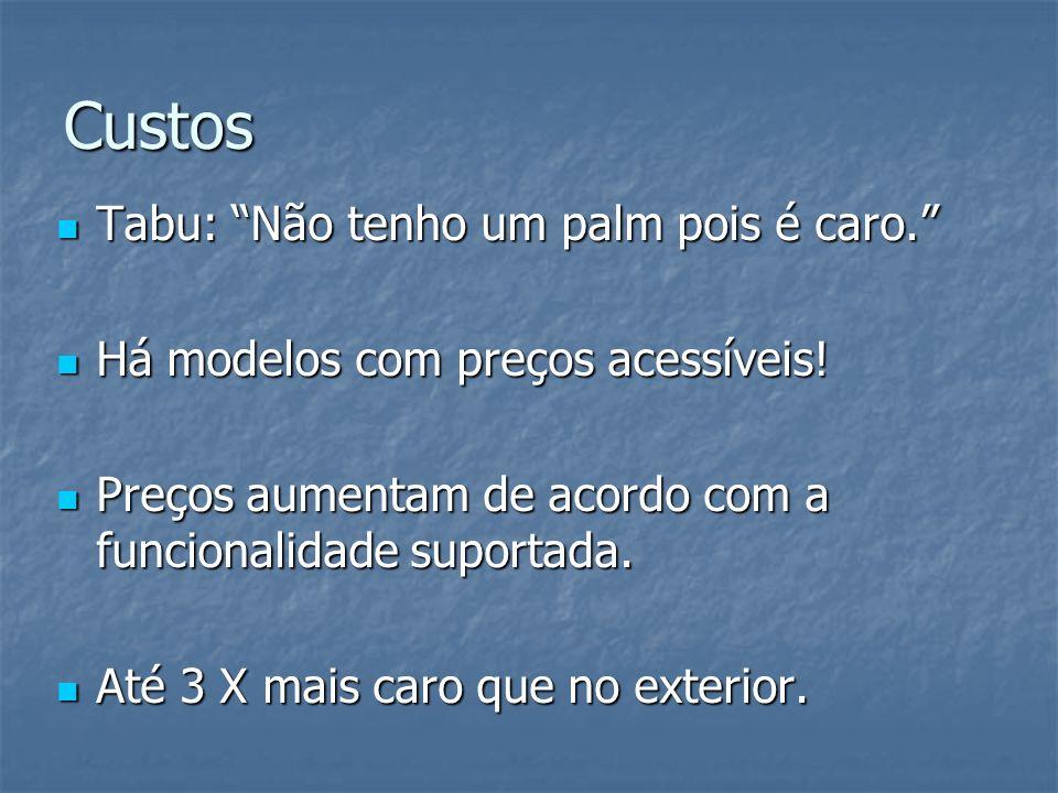 Custos Tabu: Não tenho um palm pois é caro. Tabu: Não tenho um palm pois é caro. Há modelos com preços acessíveis! Há modelos com preços acessíveis! P