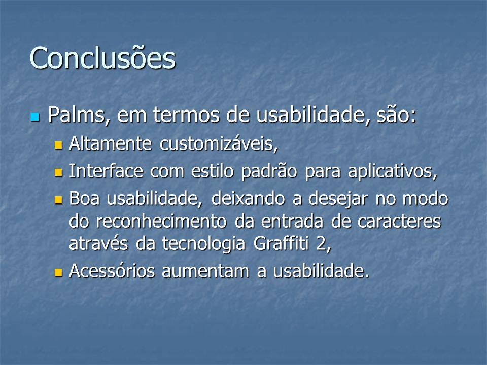 Conclusões Palms, em termos de usabilidade, são: Palms, em termos de usabilidade, são: Altamente customizáveis, Altamente customizáveis, Interface com