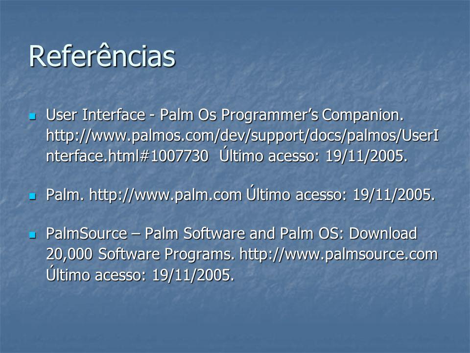 Referências User Interface - Palm Os Programmers Companion. http://www.palmos.com/dev/support/docs/palmos/UserI nterface.html#1007730 Último acesso: 1