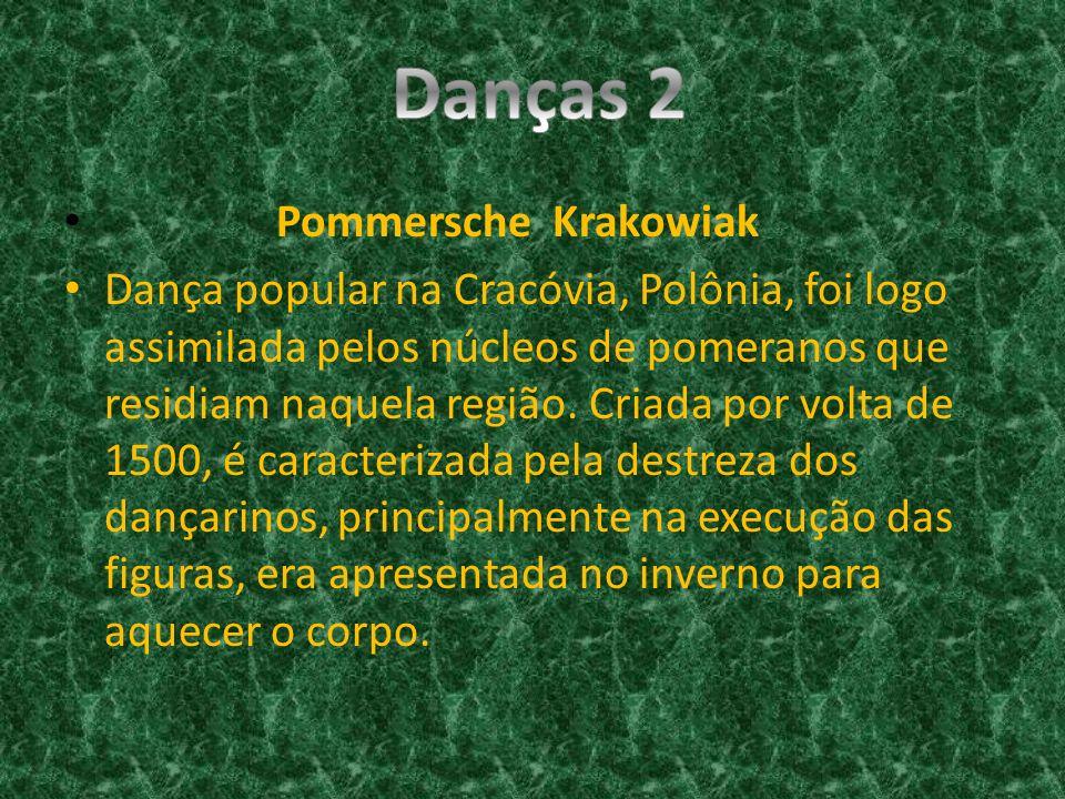 Pommersche Krakowiak Dança popular na Cracóvia, Polônia, foi logo assimilada pelos núcleos de pomeranos que residiam naquela região. Criada por volta