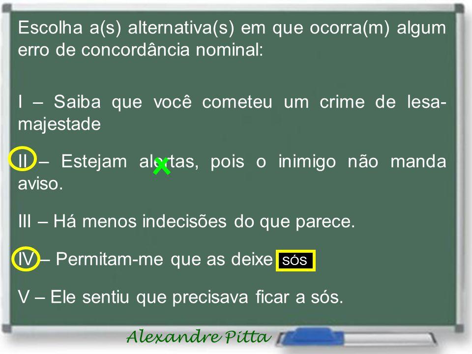Alexandre Pitta (___) Livro e revista velhos (___) Aliança e anel bonito (___) Rio e floresta antiga (___) Homem, mulher e criança distraídas (___) Falou bastantes verdades.
