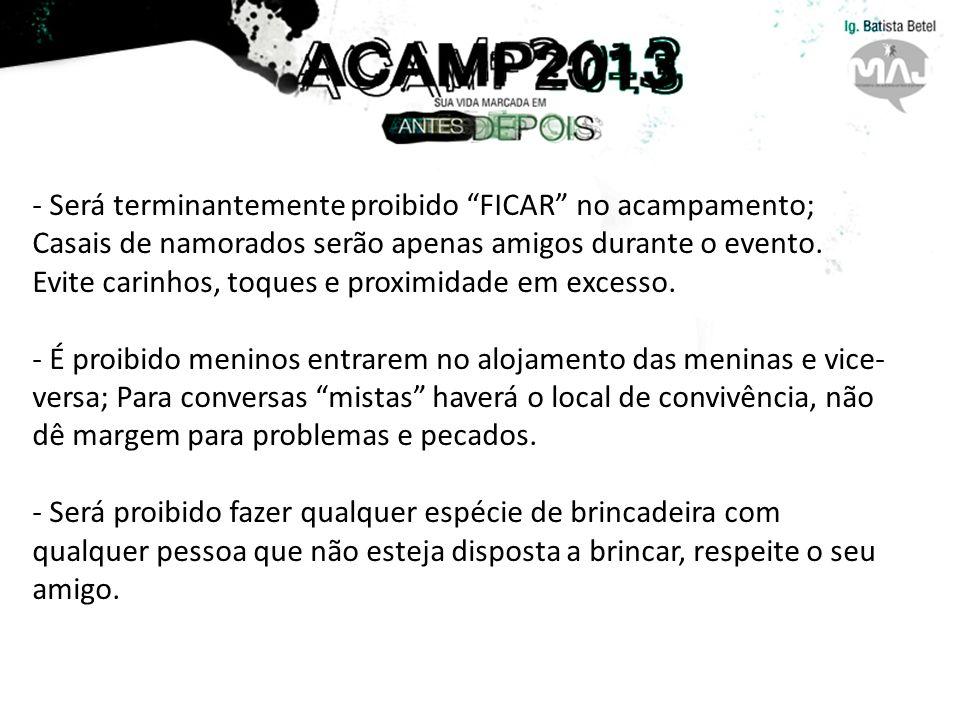 - Será terminantemente proibido FICAR no acampamento; Casais de namorados serão apenas amigos durante o evento.