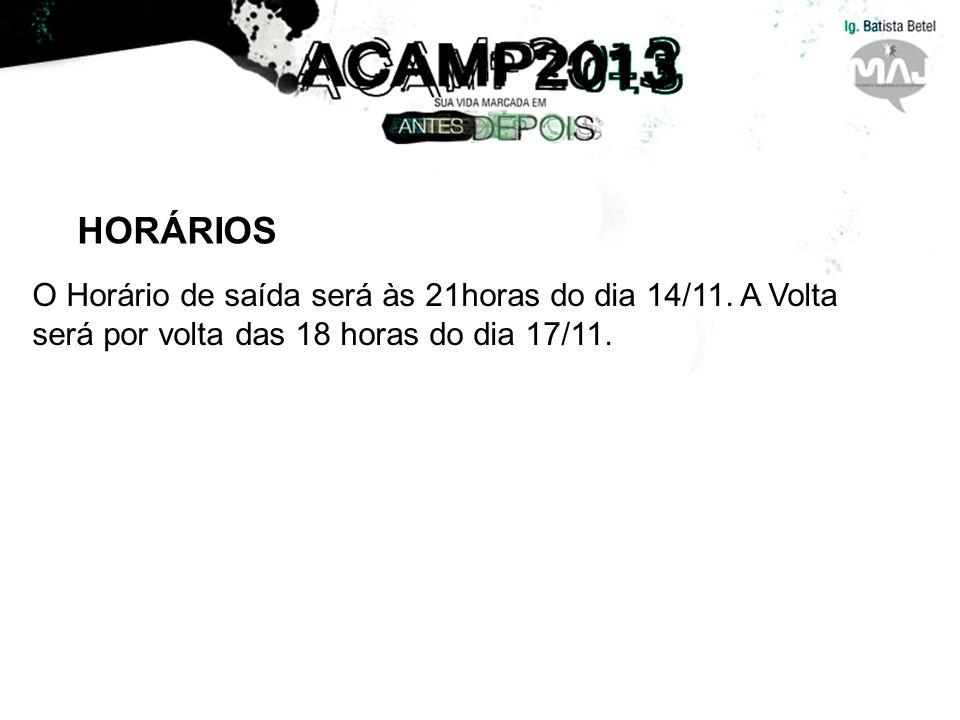 HORÁRIOS O Horário de saída será às 21horas do dia 14/11.