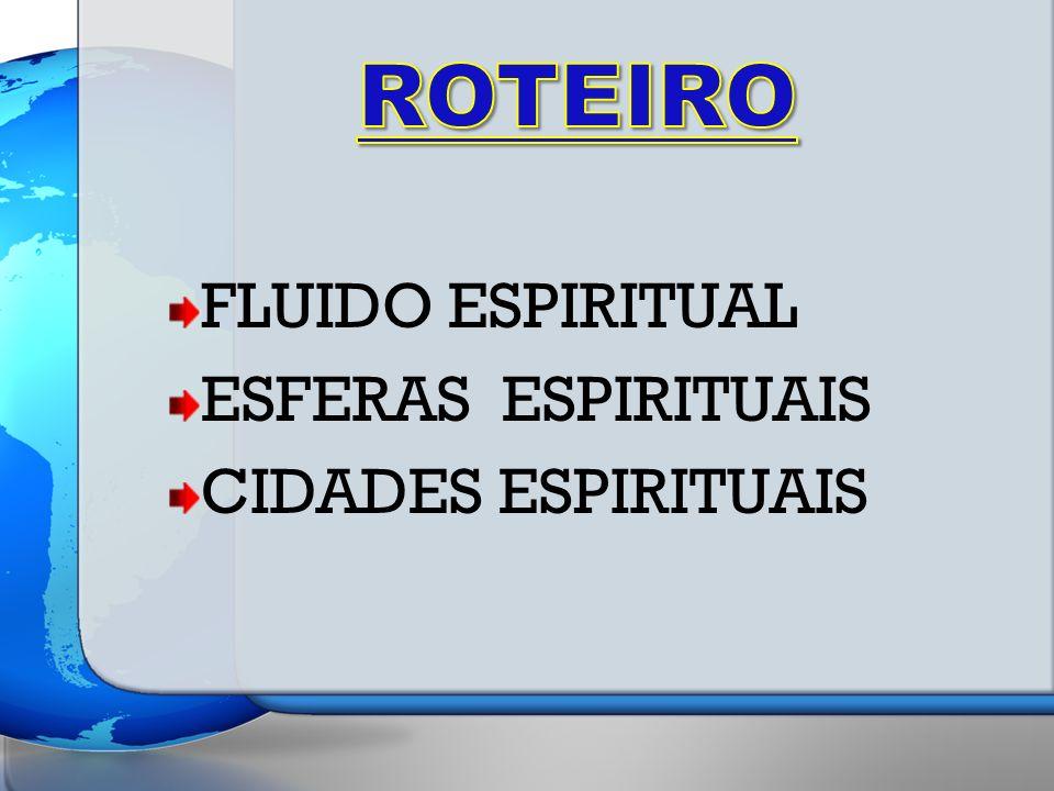 FLUIDO ESPIRITUAL ESFERAS ESPIRITUAIS CIDADES ESPIRITUAIS