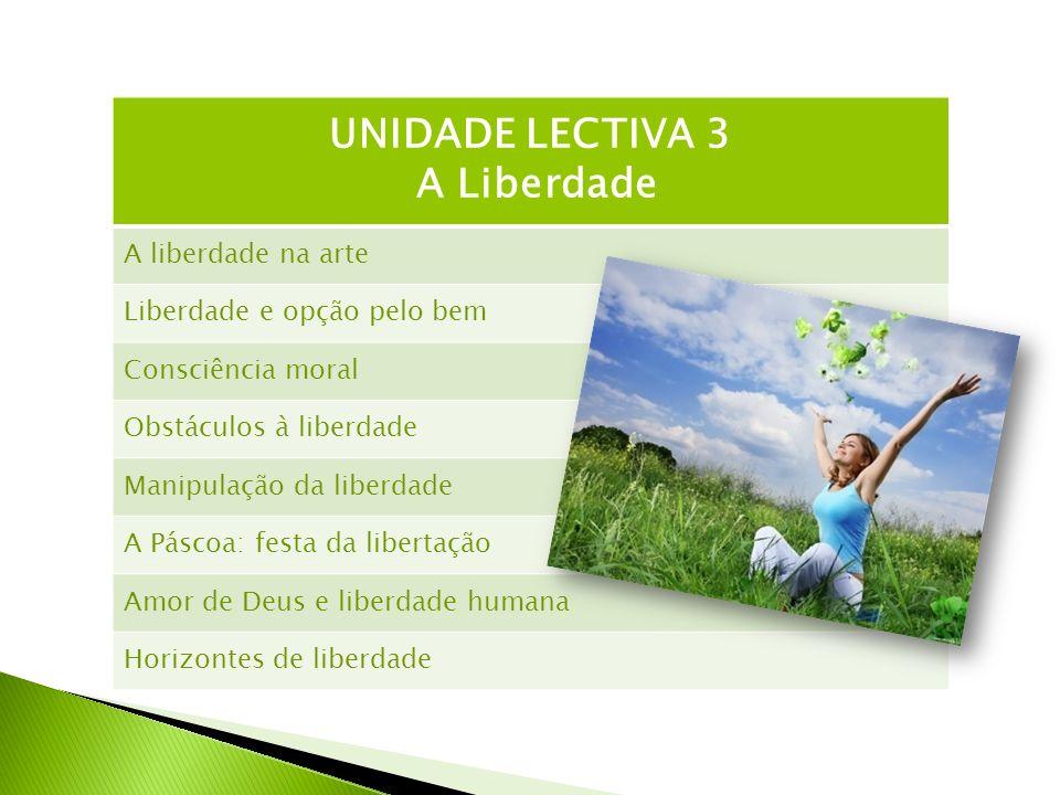 UNIDADE LECTIVA 3 A Liberdade A liberdade na arte Liberdade e opção pelo bem Consciência moral Obstáculos à liberdade Manipulação da liberdade A Pásco