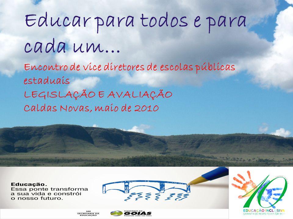 LOGO Educar para todos e para cada um... Encontro de vice diretores de escolas públicas estaduais LEGISLAÇÃO E AVALIAÇÃO Caldas Novas, maio de 2010