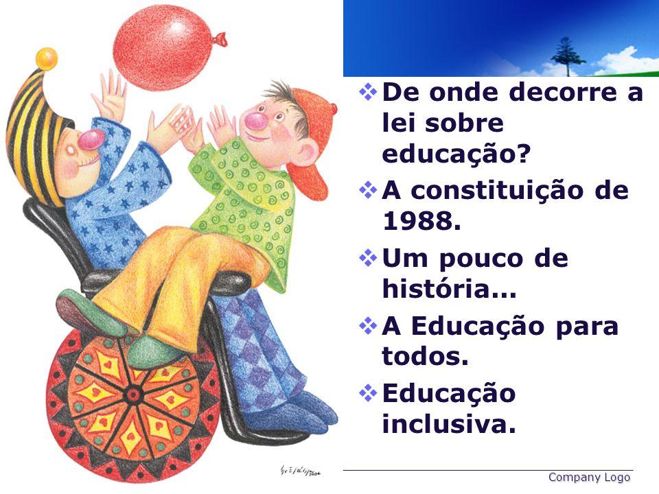 De onde decorre a lei sobre educação? A constituição de 1988. Um pouco de história... A Educação para todos. Educação inclusiva. www.themegallery.com