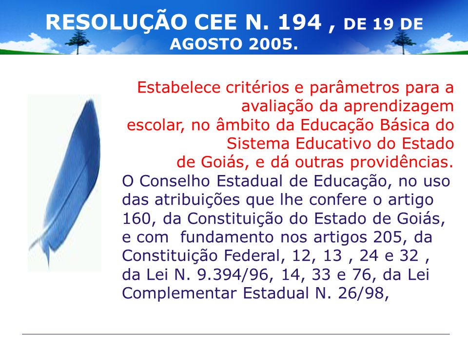 RESOLUÇÃO CEE N. 194, DE 19 DE AGOSTO 2005. Estabelece critérios e parâmetros para a avaliação da aprendizagem escolar, no âmbito da Educação Básica d