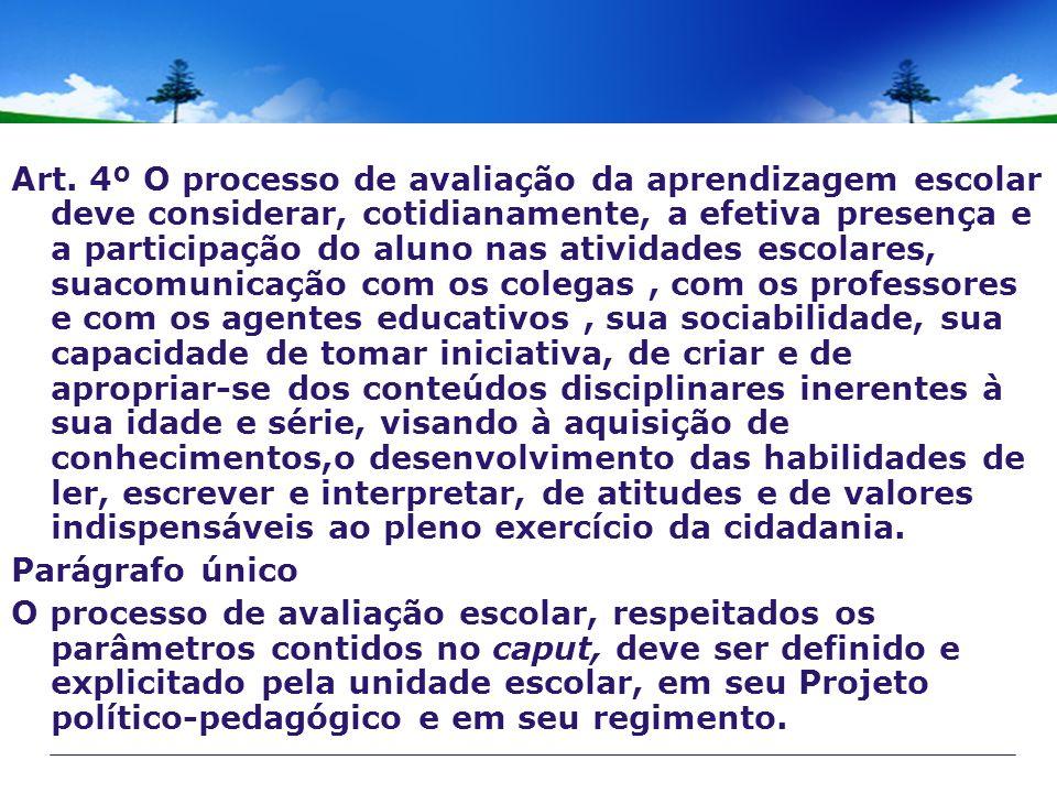 Art. 4º O processo de avaliação da aprendizagem escolar deve considerar, cotidianamente, a efetiva presença e a participação do aluno nas atividades e